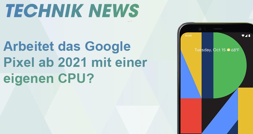 google pixel mit eigenen cpu